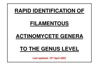 RAPID IDENTIFICATION OF  FILAMENTOUS  ACTINOMYCETE GENERA  TO THE GENUS LEVEL