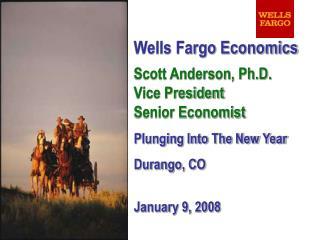Wells Fargo Economics Scott Anderson, Ph.D. Vice President Senior Economist