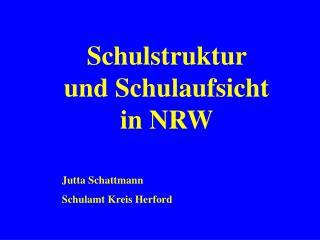 Schulstruktur und Schulaufsicht in NRW  Jutta Schattmann Schulamt Kreis Herford