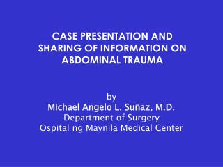 CASE PRESENTATION AND SHARING OF INFORMATION ON ABDOMINAL TRAUMA