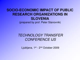 TECHNOLOGY TRANSFER CONFERENCE IJS Ljubljana, 1 st  - 2 nd  October 2009