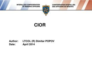CIOR Author:	LTCOL (R) Dimitar POPOV Date:	April 2014
