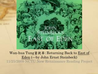 Wan-hua Tung 董挽華 : Returning Back to  East of Eden  (—by John Ernst Steinbeck)