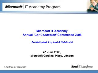 Microsoft IT Academy  Annual 'Get Connected'  Conference 2008 Be Motivated, Inspired & Celebrate!