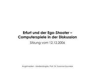 Erfurt und der Ego-Shooter �  Computerspiele in der Diskussion