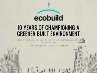 10 YEARS OF CHAMPIONING A GREENER BUILT ENVIRONMENT