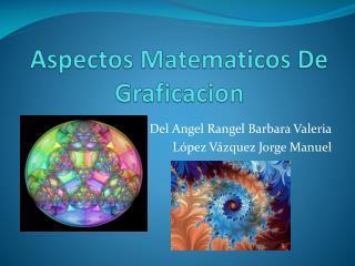 Aspectos  Matematicos  De  Graficacion