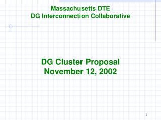 Massachusetts DTE DG Interconnection Collaborative DG Cluster Proposal November 12, 2002