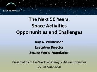 The Next 50 Years:  Space Activities  Opportunities and Challenges