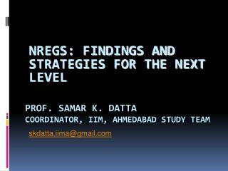 Prof. Samar K.  Datta Coordinator, IIM,  Ahmedabad  Study team
