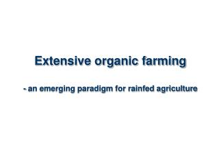 Extensive organic farming  - an emerging paradigm for rainfed agriculture