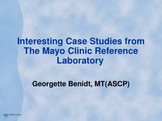 Interesting Case Studies from The Mayo Clinic Reference Laboratory