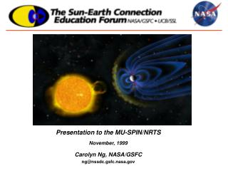 Presentation to the MU-SPIN/NRTS November, 1999 Carolyn Ng, NASA/GSFC ng@nssdc.gsfc.nasa