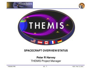 SPACECRAFT OVERVIEW/STATUS Peter R Harvey THEMIS Project Manager
