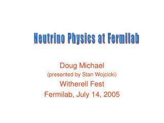 Doug Michael (presented by Stan Wojcicki) Witherell Fest Fermilab, July 14, 2005