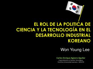 EL ROL DE LA POLITICA DE CIENCIA Y LA TECNOLOG ÍA EN EL DESARROLLO INDUSTRIAL KOREANO