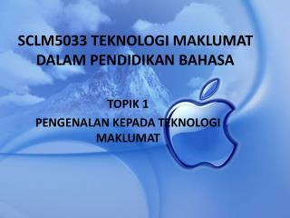 SCLM5033 TEKNOLOGI MAKLUMAT DALAM PENDIDIKAN BAHASA