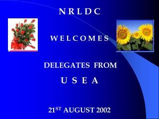 N R L D C W E L C O M E S DELEGATES  FROM  U  S  E  A  21 ST  AUGUST 2002