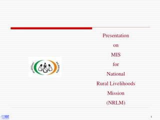 Presentation  on  MIS  for National  Rural Livelihoods  Mission (NRLM)