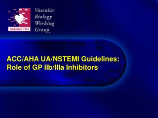 ACC/AHA UA/NSTEMI Guidelines:  Role of GP IIb/IIIa Inhibitors