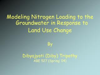 Modeling Nitrogen Loading to the Groundwater in Response to  Land Use Change By