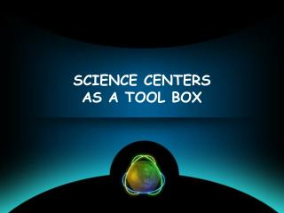 SCIENCE CENTERS AS A TOOL BOX