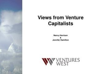 Views from Venture Capitalists Nancy Harrison & Jennifer Hamilton
