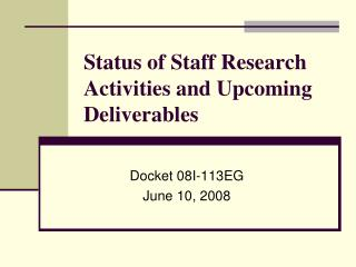Status of Staff Research Activities and Upcoming Deliverables