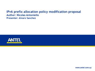 IPv6 prefix allocation policy modification proposal Author: Nicolas Antoniello
