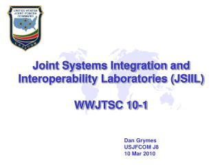 Joint Systems Integration and Interoperability Laboratories (JSIIL) WWJTSC 10-1