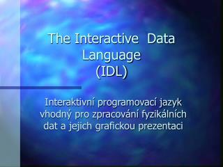 The Interactive  Data Language (IDL)