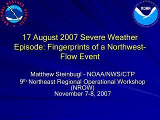 17 August 2007 Severe Weather Episode: Fingerprints of a Northwest-Flow Event