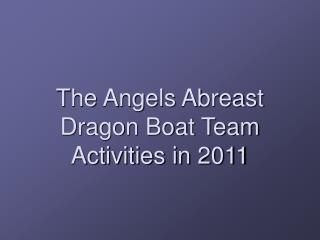 The Angels Abreast Dragon Boat Team Activities in 2011