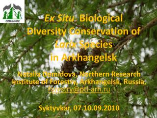 Ex Situ   Biological Diversity Conservation of  Larix  Species  in Arkhangelsk