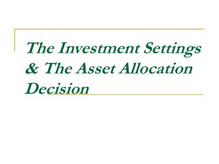 The Investment Settings & The Asset Allocation Decision