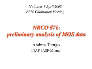 NRCO #71: preliminary analysis of MOS data