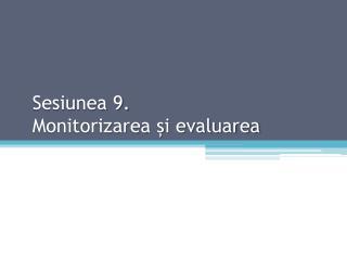 Sesiunea 9. Monitorizarea și evaluarea