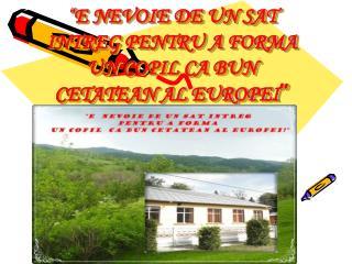 """"""" E NEVOIE DE UN SAT INTREG PENTRU A FORMA UN COPIL CA BUN CETATEAN AL EUROPEI """""""