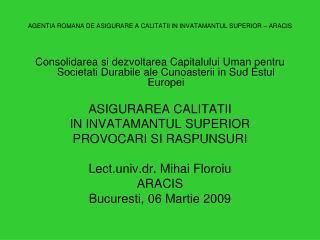 AGENTIA ROMANA DE ASIGURARE A CALITATII IN INVATAMANTUL SUPERIOR – ARACIS