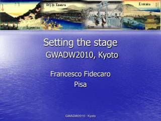 Setting the stage GWADW2010, Kyoto