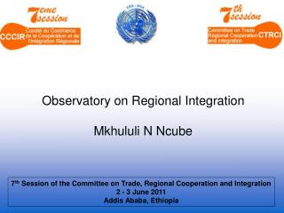 7 th  Session of the Committee on Trade, Regional Cooperation and Integration 2 - 3 June 2011