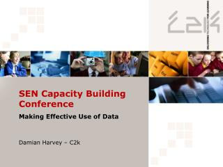 SEN Capacity Building Conference Making Effective Use of Data Damian Harvey – C2k