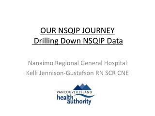 OUR NSQIP JOURNEY   Drilling Down NSQIP Data
