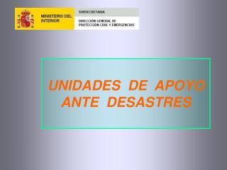UNIDADES  DE  APOYO ANTE  DESASTRES