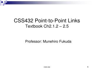 CSS432 Point-to-Point Links Textbook Ch2.1.2 – 2.5