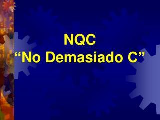 "NQC "" No Demasiado  C"""
