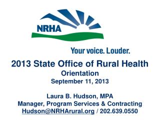2013 State Office of Rural Health Orientation September 11, 2013 Laura B. Hudson, MPA