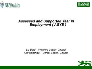 Assessed and Supported Year in  Employment ( ASYE ) Liz Bord – Wiltshire County Council