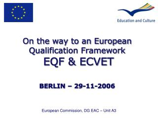 On the way to an European Qualification Framework EQF & ECVET BERLIN � 29-11-2006