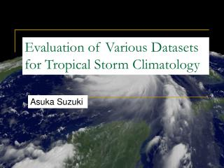 Evaluation of Various Datasets for Tropical Storm Climatology